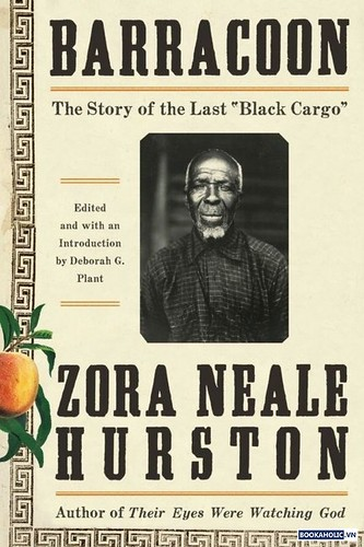 Barracoon The Story of the Last Black Cargo by Zora Neale Hurston