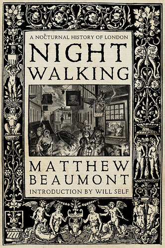 Night Walking: A Nocturnal History of London by Matthew Beaumont