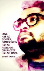 Love has no gender - compassion has no religion - character has no race - Abhijit Naskar Humanitarian Quote Poster