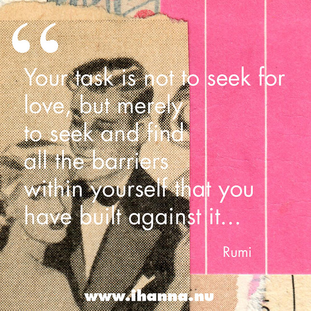 Your task is not to seek for love, but merely to seek and find all the barriers within yourself that you have built against it #rumi