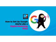 How To Set Up Google Alerts Like A True Internet Marketing Ninja