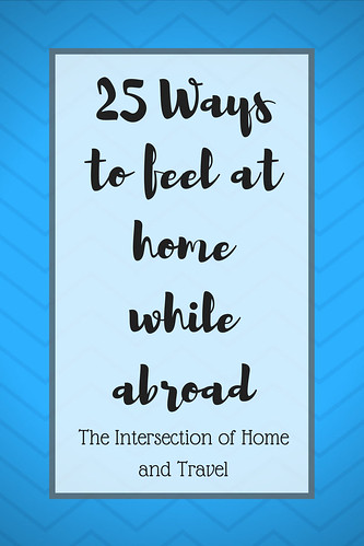 25 ways to feel at home while abroad