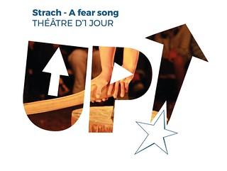 Théâtre d'1 Jour  ---------  STRACH - A FEAR SONG  Festival UP! 2018