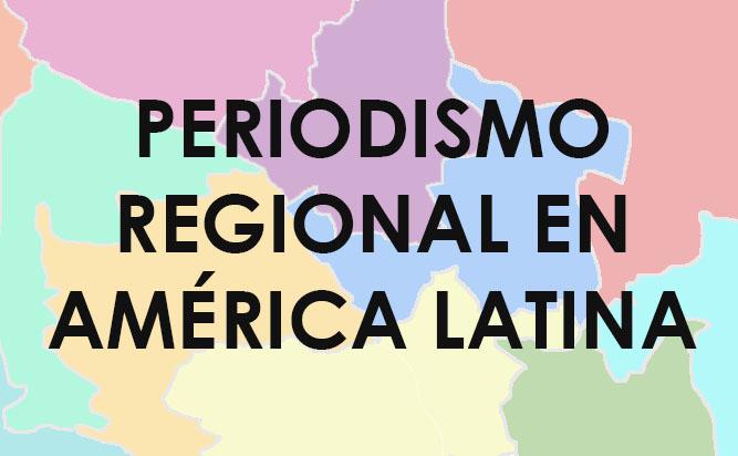 Periodismo Regional en America Latina