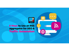 8 Ways to Use An RSS Aggregator For SEOand Traffic Generation