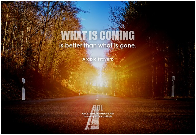 Arabic Proverb What is coming is better than what is gone