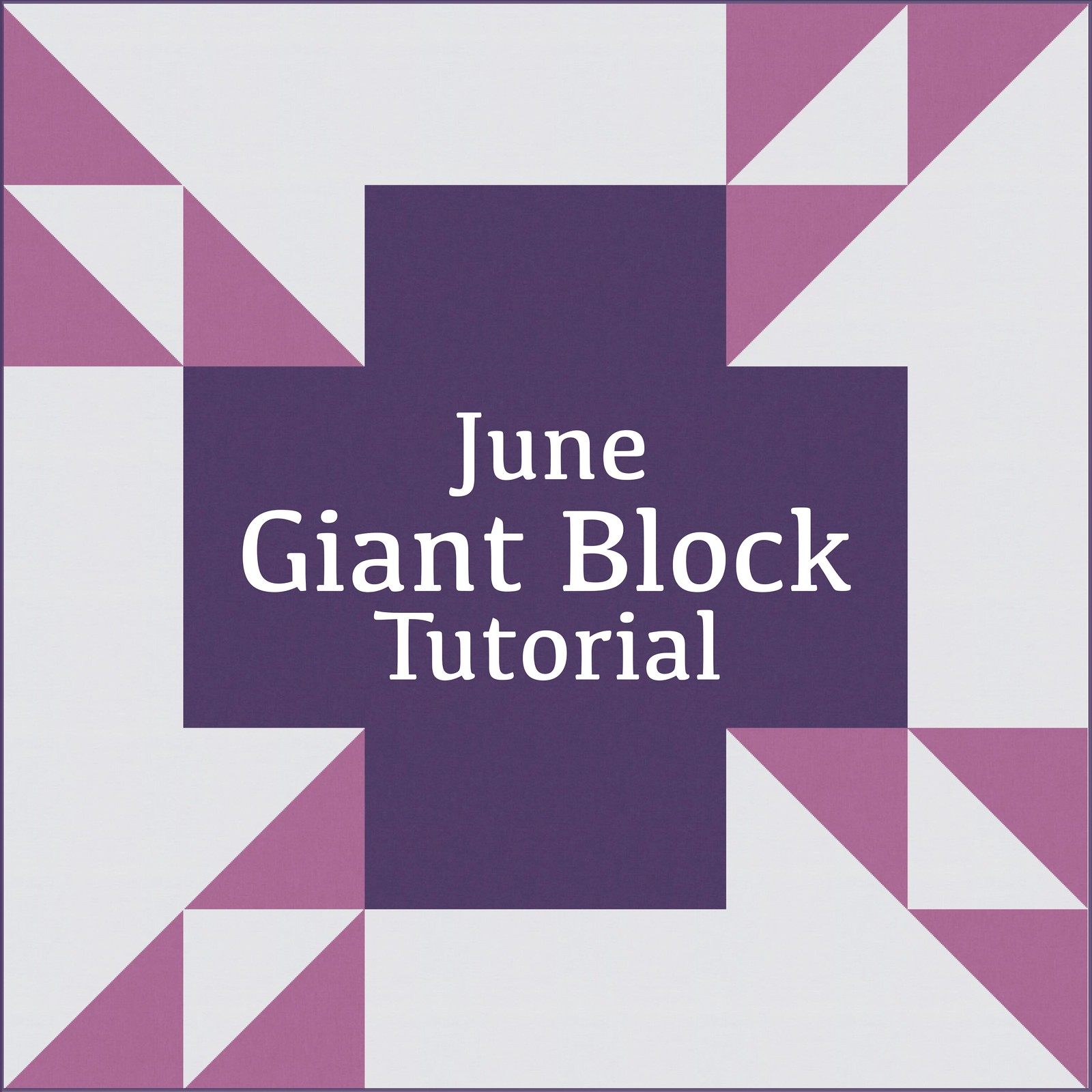 June Giant Block Tutorial