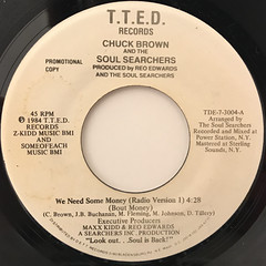 CHUCK BROWN AND THE SOUL SEARCHERS:WE NEED SOME MONEY(LABEL SIDE-A)