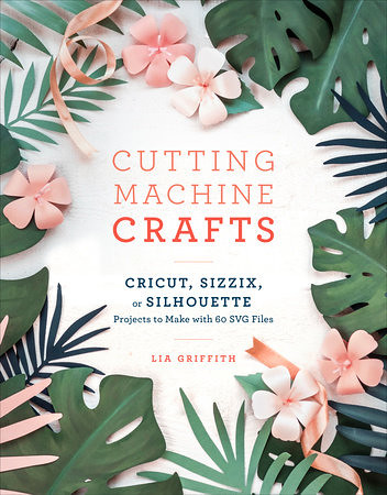 Cutting Machine Crafts by Lia Griffith