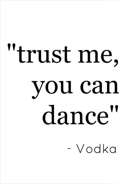 Quotes About Happiness : Trust me you can dance - vodka. Funny vodka quote print alcohol wall printable a...
