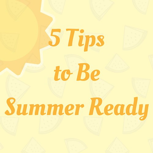 5 Tips to Be Summer Ready