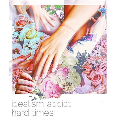 Idealism Addict — Hard Times