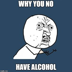 Why you have no alcohol