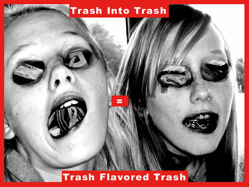 Trash Into Trash Equals Trash Flavored Trash
