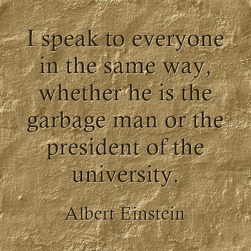Respect-quote-Albert-Einstein-I-speak-to-everyone-in