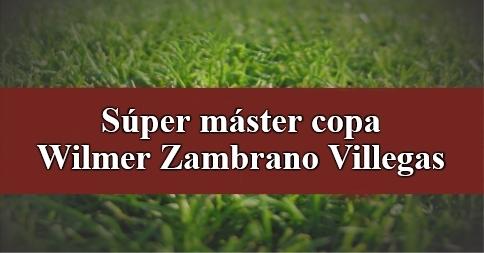 Súper máster copa Wilmer Zambrano Villegas