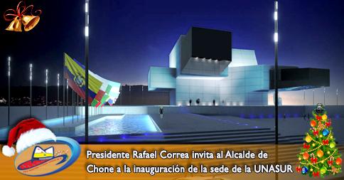 Presidente Rafael Correa invita al Alcalde de Chone a la inauguración de la sede de la UNASUR