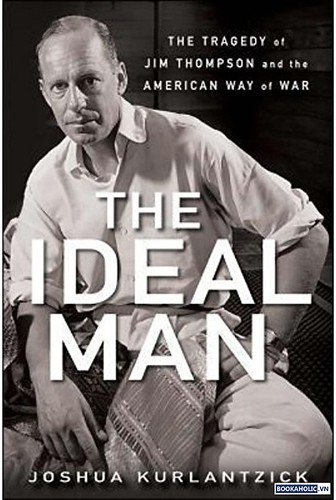 The Ideal Man The Tragedy of Jim Thompson and the American Way of War