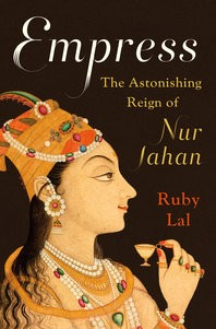 Empress The Astonishing Reign of Nur Jahan cover
