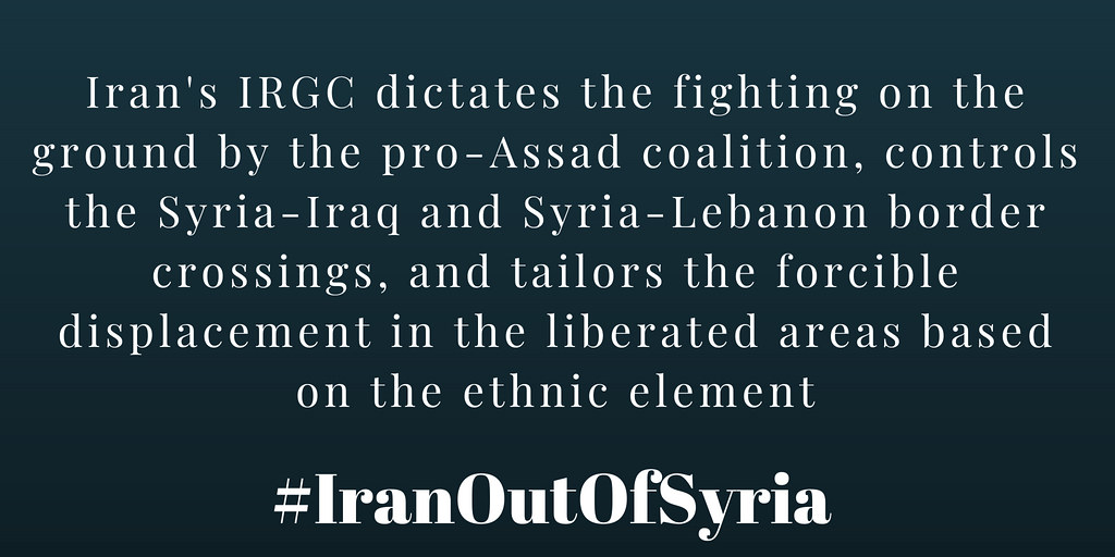 #IranOutOfSyria #Iran's IRGC dictates the fighting on the ground by the pro-Assad coalition, controls the #Syria-#Iraq and Syria-#Lebanon border crossings, and tailors the forcible displacement in the liberated areas based on the ethnic element