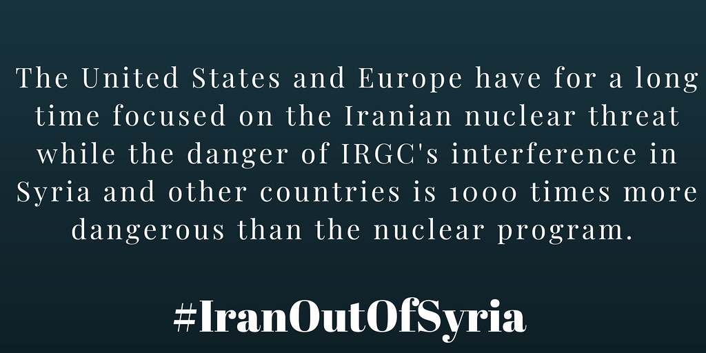 #IranOutOfSyria The United States and Europe have for a long time focused on the Iranian nuclear threat while the danger of IRGC's interference in Syria and other countries is 1000 times more dangerous than the nuclear program.