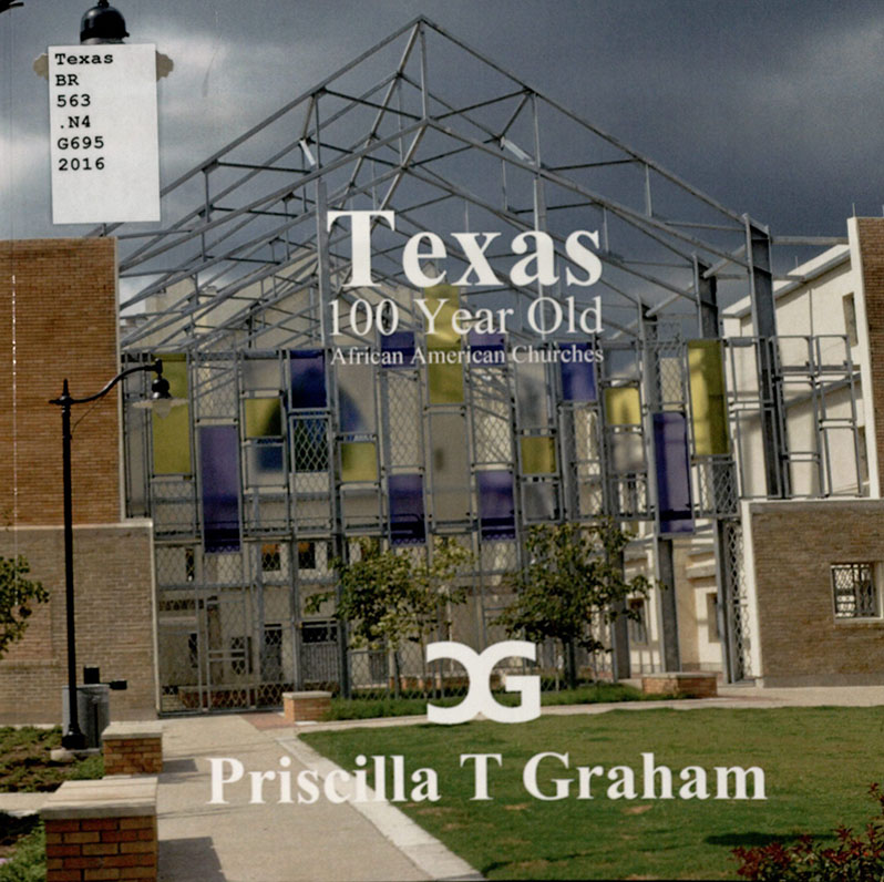 Graham, Priscilla T. Texas 100 Year Old African American Churches. Morrisville, NC: Lulu.com, 2016. Print.