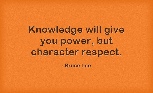 Respect-Quote-Bruce-Lee-Knowledge-will-give-you-power-but-character-respect-(myway2fortune.info)