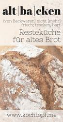 Blog-Event CXLIV - altbacken {Resteküche für altes Brot} (Einsendeschluss 15. August 2018)