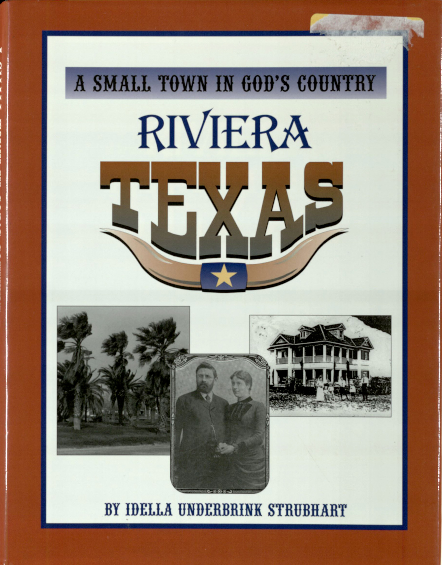 Strubhart, Idella Unterbrink. A Small Town in God's Country: Riviera, Texas: Commemorating 90 Years of History, 1907-1997. Norcross, Georgia: Sitton & Associates, [1997]. Print.