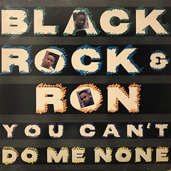 BLACK ROCK & RON:YOU CAN'T DO ME NONE(JACKET A)