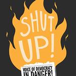 SHUT UP! Voice of Democracy in Danger – 2017