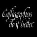 Calligraphers do it better. by Syntax One