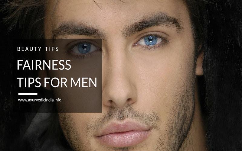 Ayurvedic Beauty Tips For Men : Fairness Tips For Men