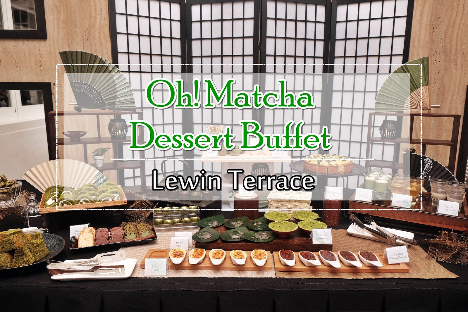 [SG EATS] Oh! Matcha Dessert Buffet At Lewin Terrace- For Matcha Fanatic!