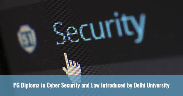 pg diploma in cyber security and law introduced by delhi university
