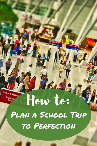 How to: Plan a School Trip to Perfection