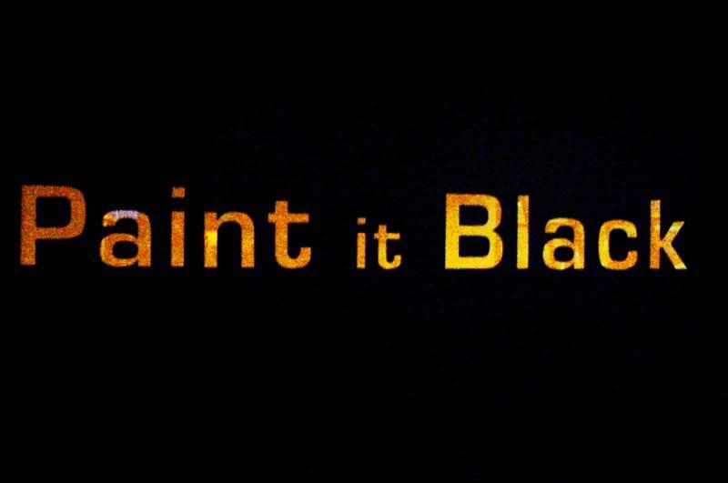 Paint it Black.