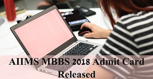 aiims mbbs admit card 2018 released on 10 may download here